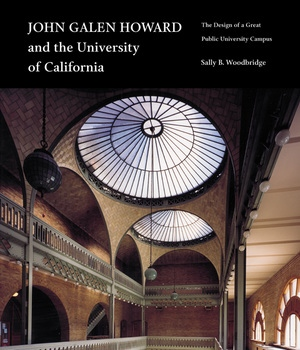 John Galen Howard and the University of California by Sally Woodbridge