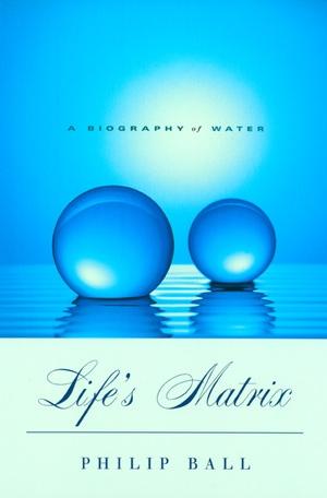 Life's Matrix by Philip Ball