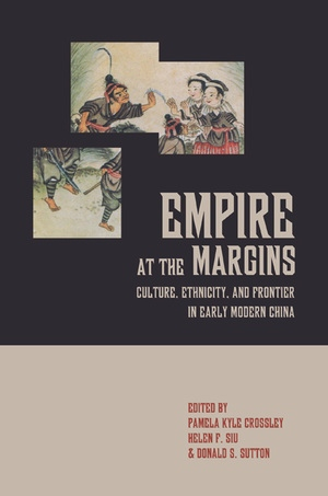 Empire at the Margins Edited by Pamela Kyle Crossley, Helen F. Siu, Donald S. Sutton