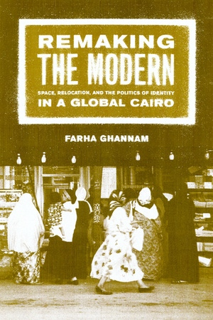 Remaking the Modern by Farha Ghannam