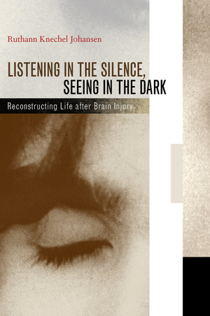 Listening in the Silence, Seeing in the Dark by Ruthann Knechel Johansen