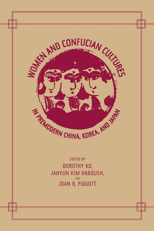 Women and Confucian Cultures in Premodern China, Korea, and Japan by Dorothy Ko, JaHyun Kim Haboush, Joan Piggott