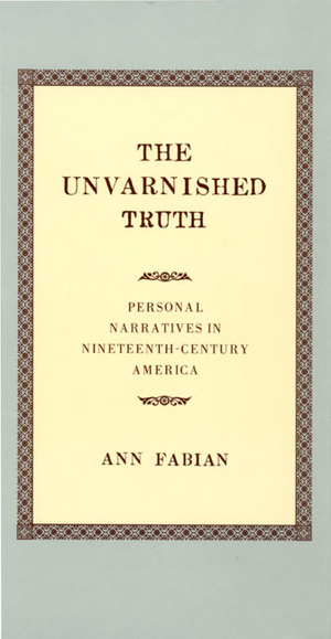 The Unvarnished Truth by Ann Fabian