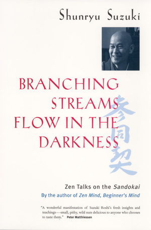 Branching Streams Flow in the Darkness by Shunryu Suzuki, Mel Weitsman, Michael Wenger