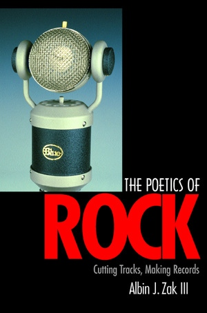 The Poetics of Rock by Albin J. Zak III