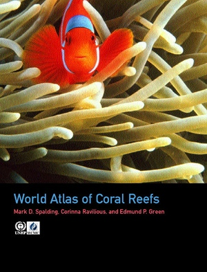 World Atlas of Coral Reefs by Mark D. Spalding, Edmund P. Green, Corinna Ravilious