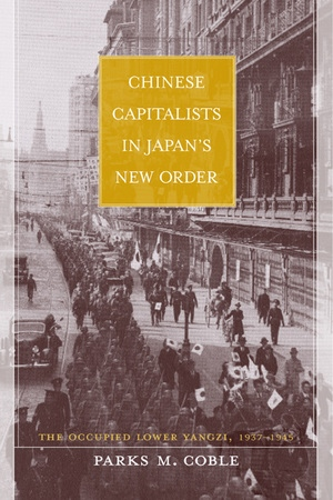 Chinese Capitalists in Japan's New Order by Parks Coble