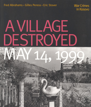 A Village Destroyed, May 14, 1999 by Fred Abrahams, Eric Stover