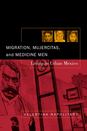 Migration, Mujercitas, and Medicine Men by Valentina Napolitano
