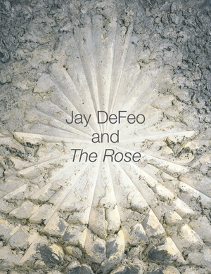 Jay DeFeo and The Rose by Jane Green, Leah Levy