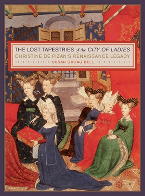 The Lost Tapestries of the City of Ladies by Susan Groag Bell