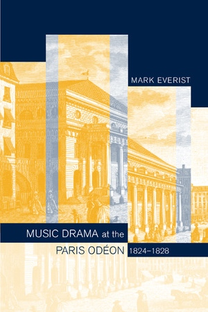 Music Drama at the Paris Odéon, 1824–1828 by Mark Everist
