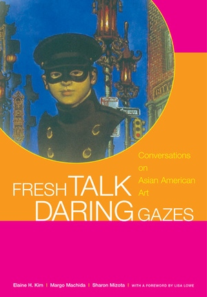 Fresh Talk/Daring Gazes by Elaine H. Kim, Margo Machida, Sharon Mizota