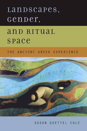 Landscapes, Gender, and Ritual Space by Susan Guettel Cole