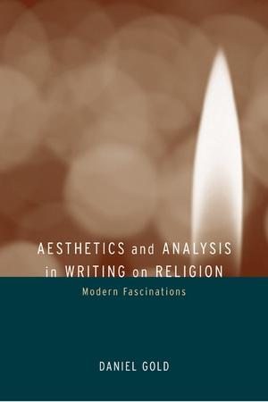 Aesthetics and Analysis in Writing on Religion by Daniel Gold