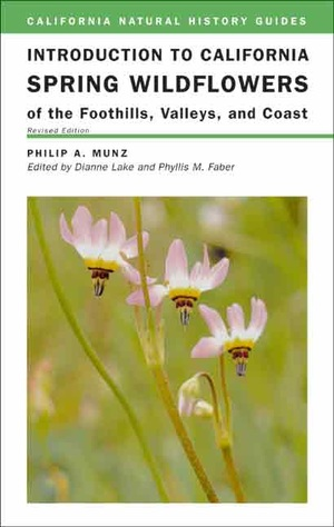 Introduction to California Spring Wildflowers of the Foothills, Valleys, and Coast, Revised Edition by Philip A. Munz, Dianne Lake