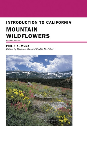 Introduction to California Mountain Wildflowers by Philip A. Munz, Dianne Lake, Phyllis M. Faber