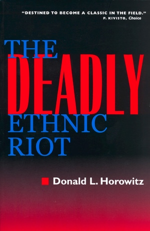 The Deadly Ethnic Riot by Donald L. Horowitz