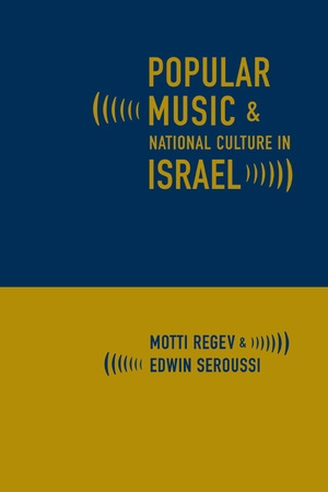 Popular Music and National Culture in Israel by Motti Regev, Edwin Seroussi