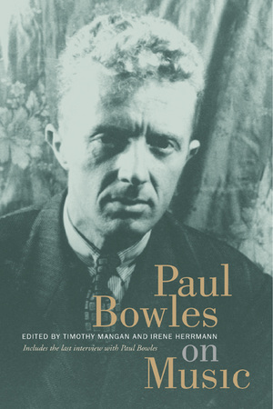 Paul Bowles on Music by Paul Bowles, Timothy Mangan, Irene Herrmann