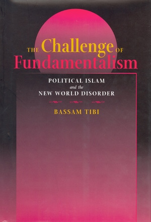 The Challenge of Fundamentalism by Bassam Tibi
