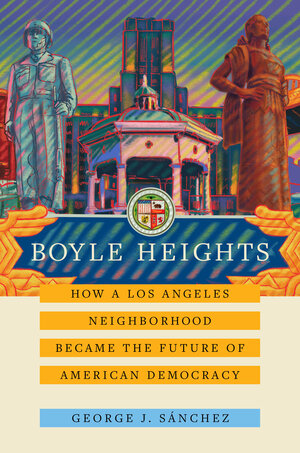 Boyle Heights by George J. Sánchez
