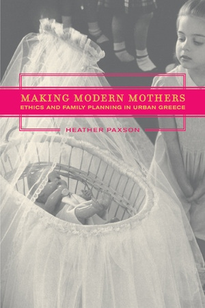 Making Modern Mothers by Heather Paxson