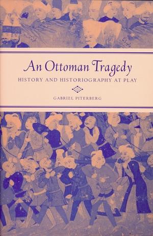 An Ottoman Tragedy by Gabriel Piterberg