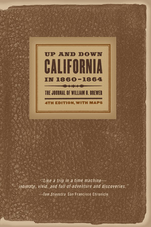 Up and Down California in 1860–1864 by William H. Brewer, Francis P. Farquhar