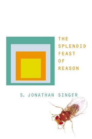 The Splendid Feast of Reason by S. Jonathan Singer