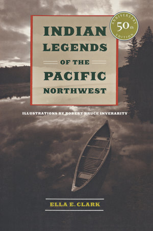 Indian Legends of the Pacific Northwest by Ella E. Clark