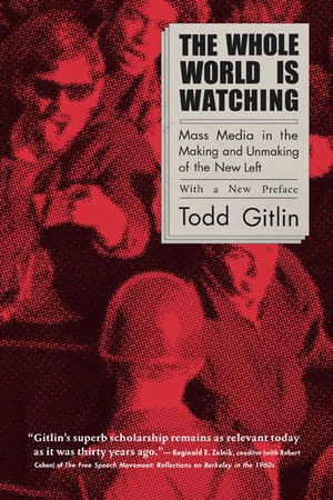 The Whole World Is Watching by Todd Gitlin