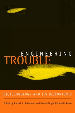 Engineering Trouble: Biotechnology and Its Discontents