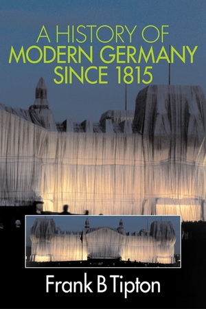 A History of Modern Germany since 1815 by Frank Tipton