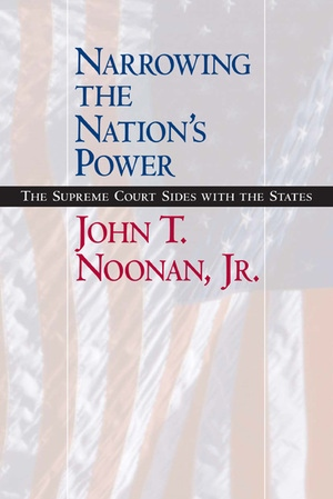 Narrowing the Nation's Power by John T. Noonan Jr.