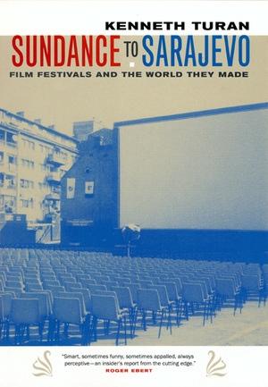 Sundance to Sarajevo by Kenneth Turan