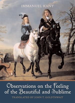Observations on the Feeling of the Beautiful and Sublime by Immanuel Kant