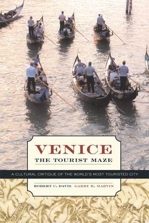 Venice, the Tourist Maze by Robert C. Davis, Garry R. Marvin
