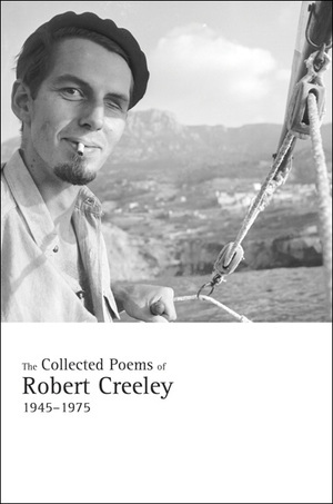 The Collected Poems of Robert Creeley, 1945–1975 by Robert Creeley