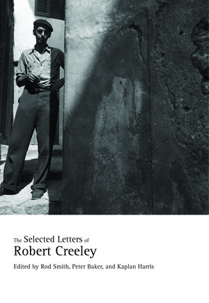 The Selected Letters of Robert Creeley by Robert Creeley, Rod Smith, Peter Baker