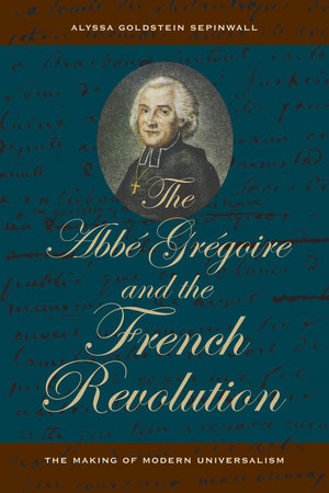 The Abbé Grégoire and the French Revolution by Alyssa Goldstein Sepinwall