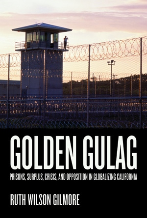 Golden Gulag by Ruth Wilson Gilmore