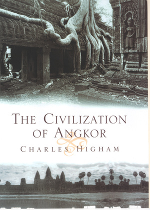 The Civilization of Angkor by Charles Higham