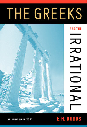 The Greeks and the Irrational by Eric R. Dodds