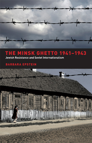 The Minsk Ghetto 1941-1943 by Barbara Epstein
