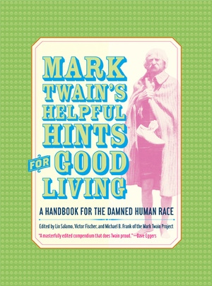 Mark Twain's Helpful Hints for Good Living Edited by Mark Twain, Lin Salamo, Michael Barry Frank, Victor Fischer
