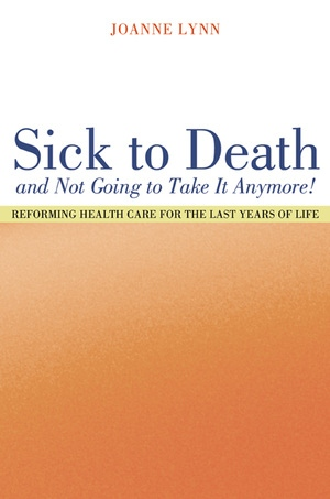 Sick To Death and Not Going to Take It Anymore! by Joanne Lynn