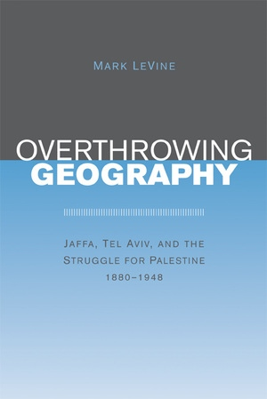 Overthrowing Geography by Mark LeVine