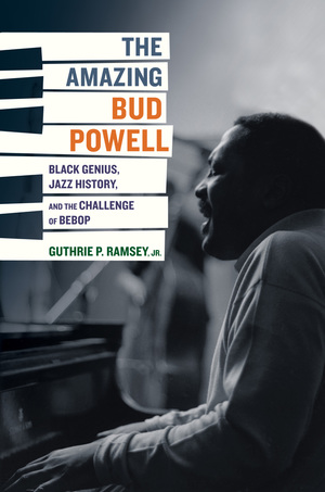 The Amazing Bud Powell by Guthrie P. Ramsey