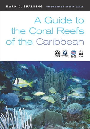 A Guide to the Coral Reefs of the Caribbean by Mark D. Spalding, Corinna Ravilious